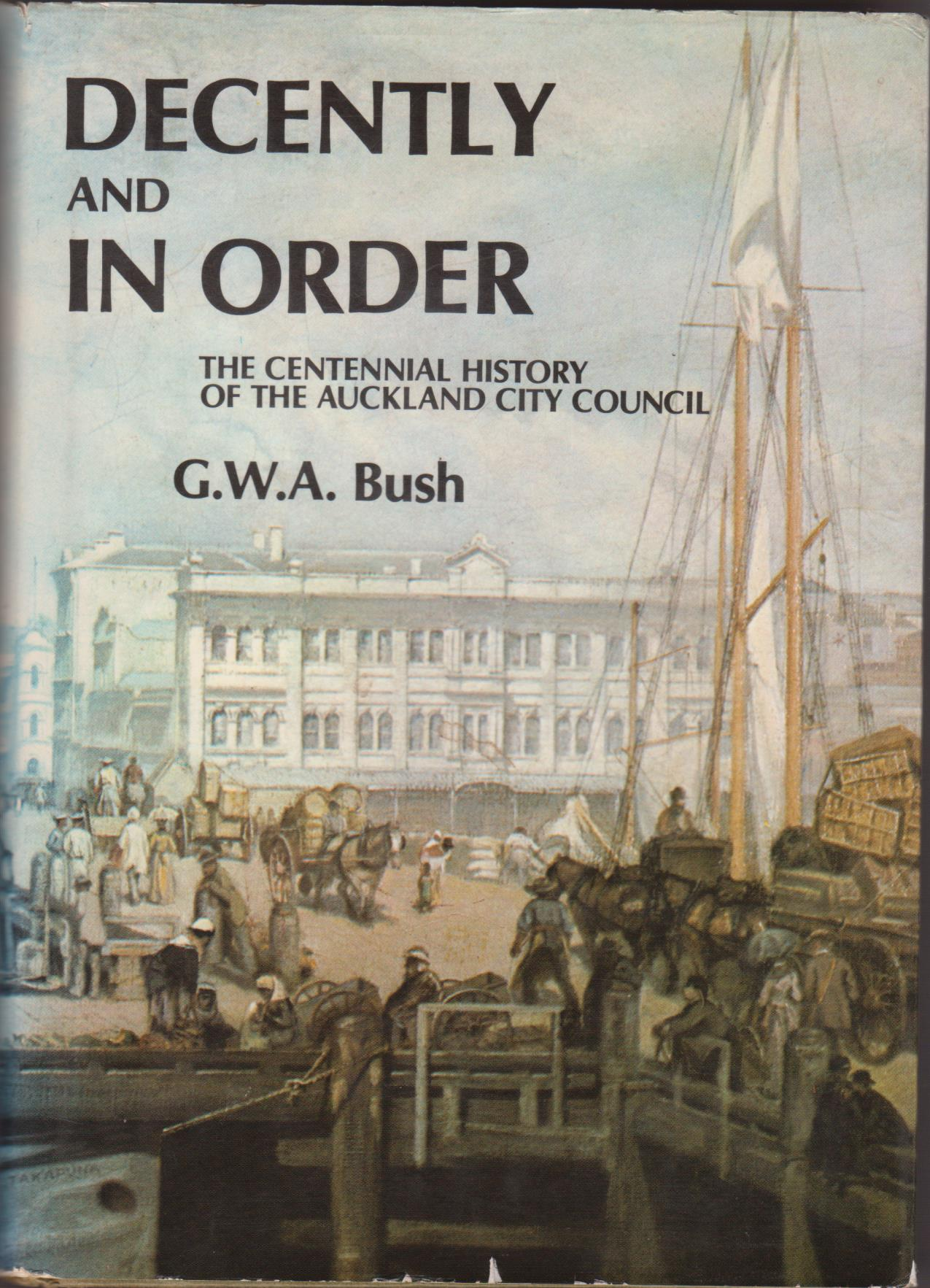 cover image of Decently and in Order. The Centennial History of the Auckland City Council.