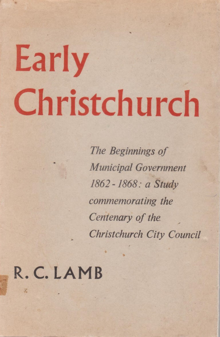 cover image of Early Christchurch: The Beginnings of Municipal Government 1862-1868: a Study commemorating the Centenary of the Christchurch City Council for sale in New Zealand