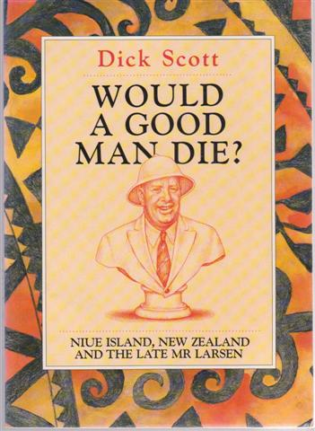 cover image of Would a good man die? The life and death of the Resident Commissioner of Niue.