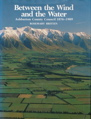 cover image of Between The Wind and The Water, Ashburton County Council 1876-1989