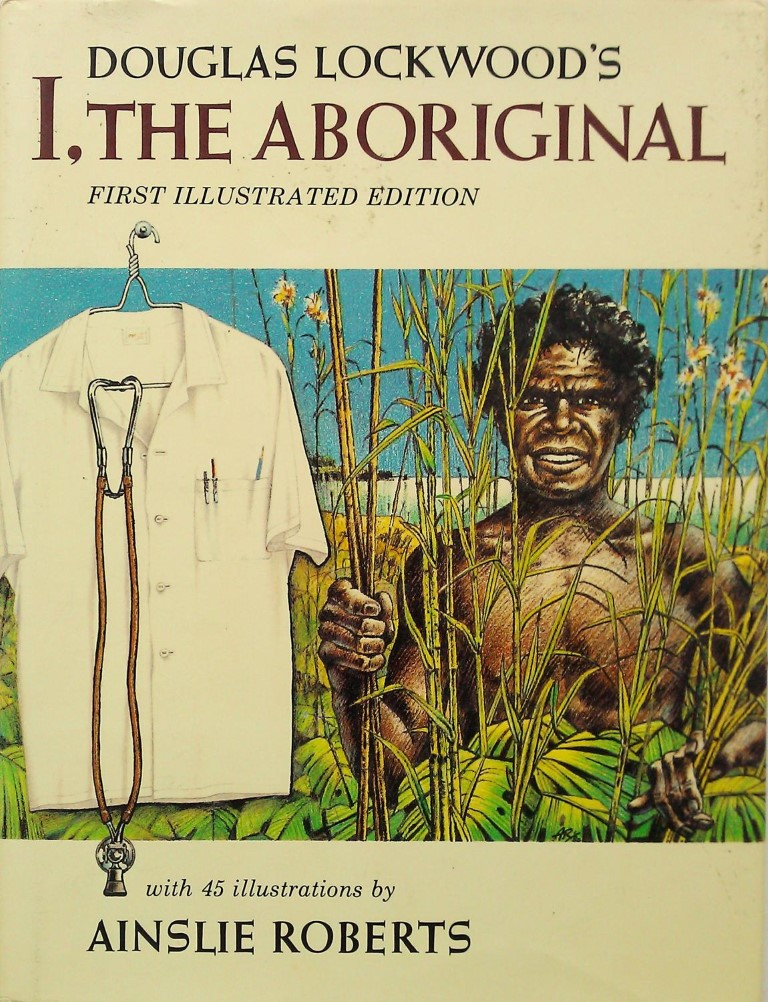 cover image of Douglas Lockwood's I, The Aboriginal. First Illustrated Edition