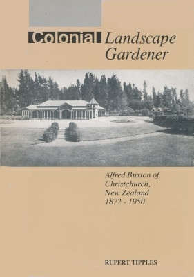 cover image of Colonial Landscape Gardener, Alfred Buxton of Christchurch