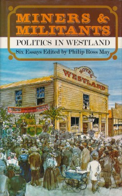 cover image of Miners and Militants, Politics in Westland 1865-1918, for sale in New Zealand