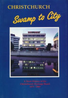 cover image of Christchurch, Swamp to City<br>A Short History of the Christchurch Drainage Board