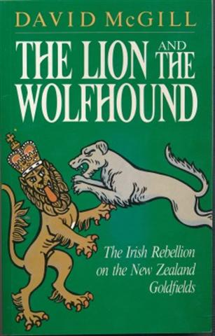 cover image of The Lion and the Wolfhound, The Irish Rebellion on the New Zealand Goldfields