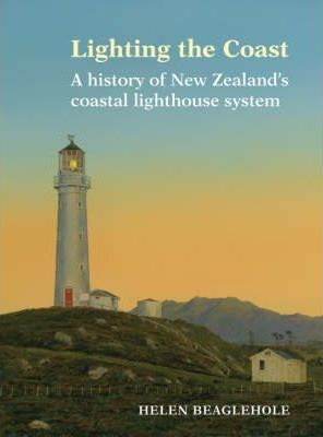 cover image of Lighting the Coast : A History of New Zealand's Coastal Lighthouse System