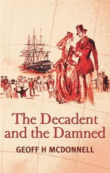 cover image of The Decadent and the Damned: A Historical Saga About New Zealander's Forbears, Who They Were, Why They Came and What Happened!