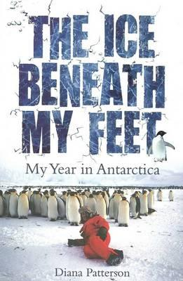 cover image of The Ice Beneath My Feet : My Year In Antarctica