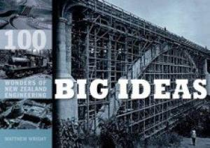 cover image of 100 BIG IDEAS - Wonders of New Zealand Engineering